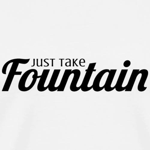 Just Take Fountain - Men's Premium T-Shirt
