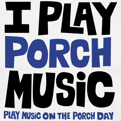 I PLAY PORCH MUSIC - Men's Premium T-Shirt