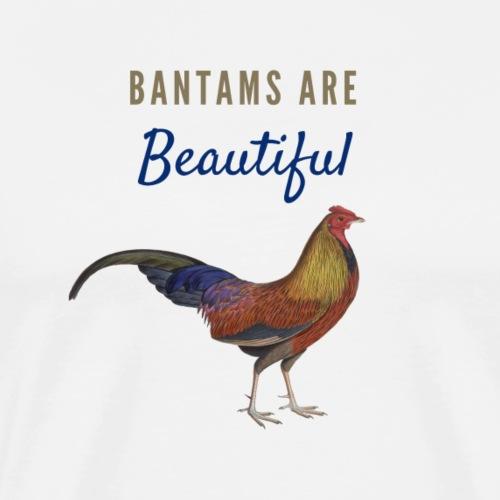 Bantams Are Beautiful - Men's Premium T-Shirt