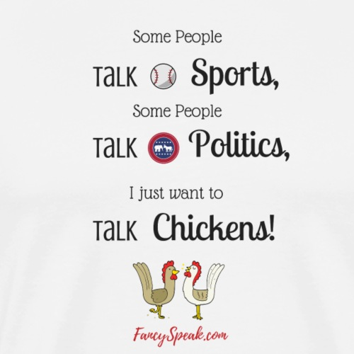 I just want to talk chickens! - Men's Premium T-Shirt