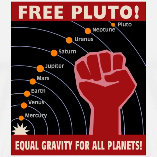 Free Pluto! Equal Gravity For All Planets! - Men's Premium T-Shirt