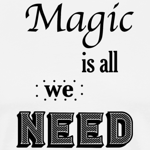 Magic Is All We Need