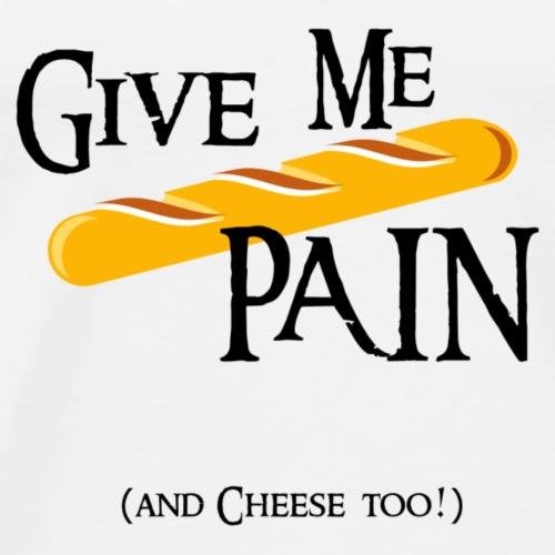Give me PAIN - Black version - Men's Premium T-Shirt