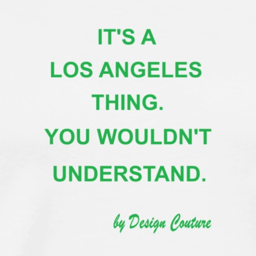 IT S A LOS ANGELES GREEN - Men's Premium T-Shirt