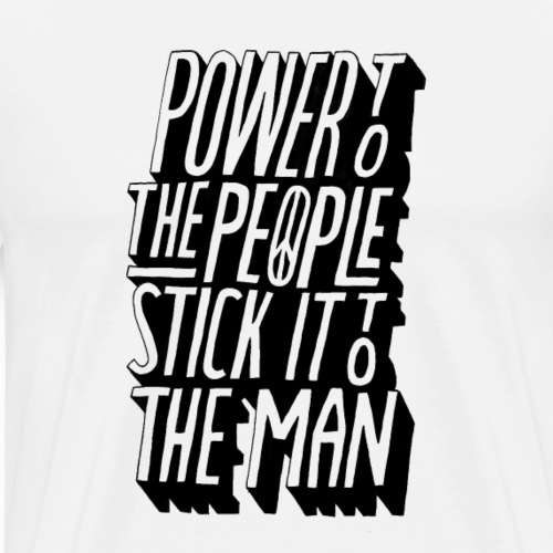 Power To The People Stick It To The Man - Men's Premium T-Shirt