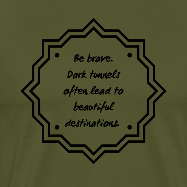 Be Brave - Leads to Beautiful Destinations