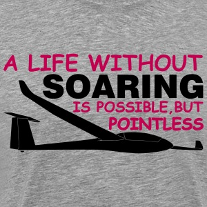 a life without soaring is possible, but pointless. - Men's Premium T-Shirt