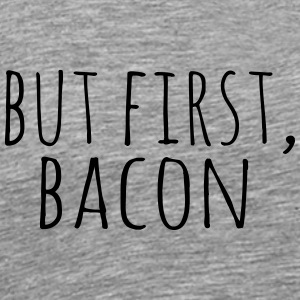 But First, Bacon - Men's Premium T-Shirt