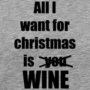 All I want for christmas is you wine - Men's Premium T-Shirt