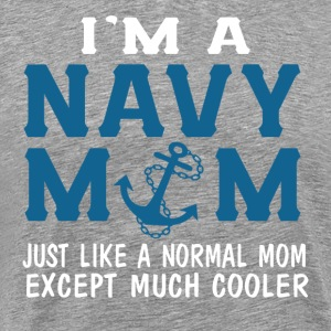 I'M A NAVY MOM, Much Cooler Mom - Men's Premium T-Shirt