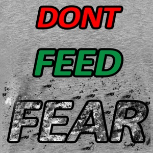Don't Feed Fear - Men's Premium T-Shirt