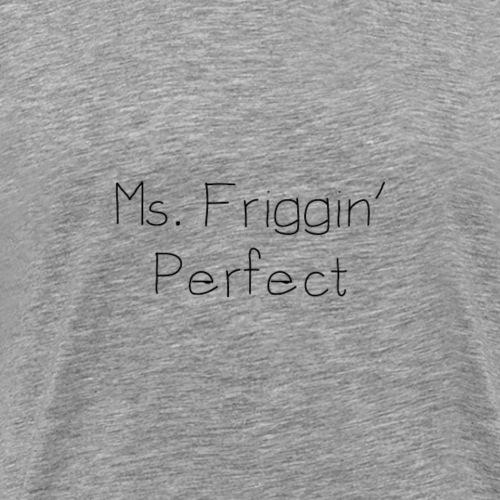 Ms. Friggin Perfect - Men's Premium T-Shirt