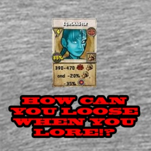 How can you loose when you lore? - Men's Premium T-Shirt