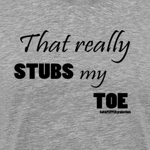 That really STUBS my TOE - Men's Premium T-Shirt