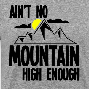 Ain't no mountain high enough - Men's Premium T-Shirt