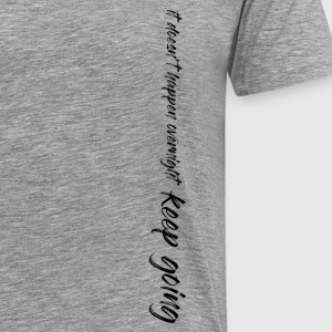 It Doesn't Happen Overnight - Keep Going - Men's Premium T-Shirt