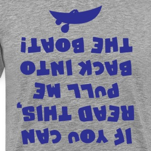 If You Can Read This Pull Me Back In The Boat Tee - Men's Premium T-Shirt