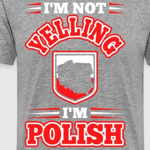 Im Not Yelling Im Polish - Men's Premium T-Shirt
