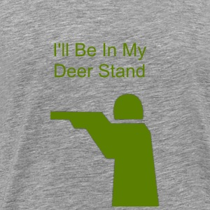 I ll Be In My Deer Stand - Men's Premium T-Shirt