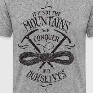 Its Not The Mountains We Conquer - Men's Premium T-Shirt