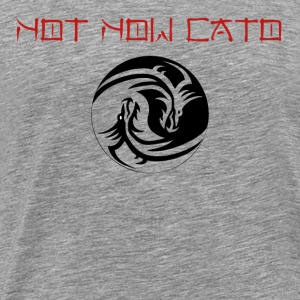 Not Now Cato - Men's Premium T-Shirt