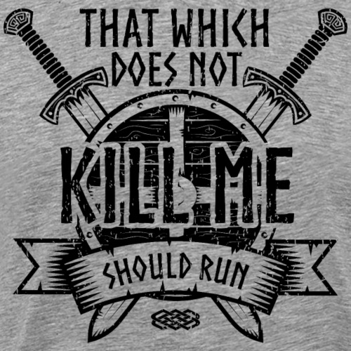 That Which Does Not Kill Me VikingG - Men's Premium T-Shirt