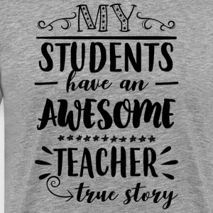 My students have an awesome teacher - true story - Men's Premium T-Shirt