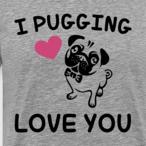 I Pugging Love You Pug Lover T Shirt - Men's Premium T-Shirt