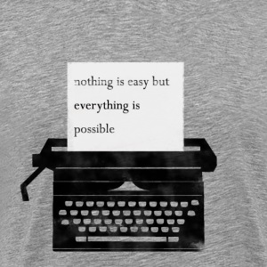 nothing is easy but everything is possible - Men's Premium T-Shirt