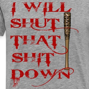 I Will Shut That Shit Down t shirt - Men's Premium T-Shirt