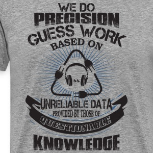 Precision Guess Work Based On Unreliable T Shirt - Men's Premium T-Shirt