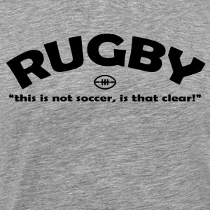 Rugby Not Soccer - Men's Premium T-Shirt