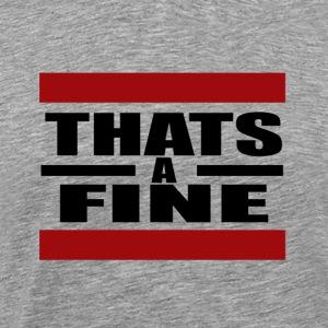 That's a Fine - Men's Premium T-Shirt