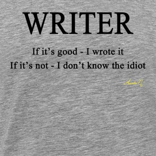 0146 WRITER: If it's good - I wrote it - Men's Premium T-Shirt