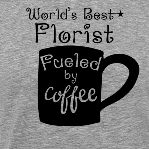 World's Best Florist Fueled By Coffee - Men's Premium T-Shirt