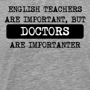 Doctors Are Importanter - Men's Premium T-Shirt