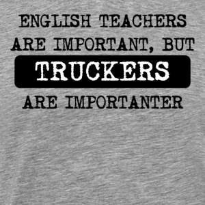 Truckers Are Importanter - Men's Premium T-Shirt