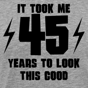 It Took Me 45 Years To Look This Good - Men's Premium T-Shirt