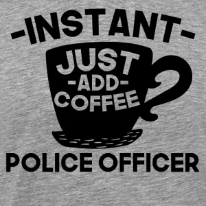 Instant Police Officer Just Add Coffee - Men's Premium T-Shirt