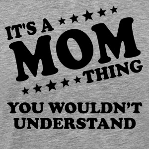 It's A Mom Thing You Wouldn't Understand - Men's Premium T-Shirt