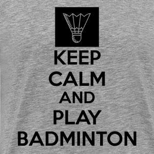 Keep Calm And Play Badminton Collection - Men's Premium T-Shirt