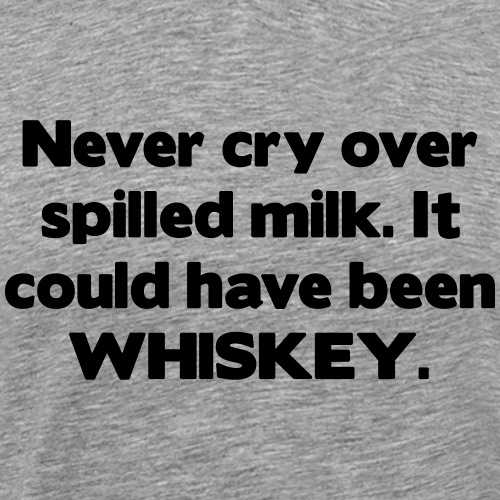 it could have been whiskey - Men's Premium T-Shirt