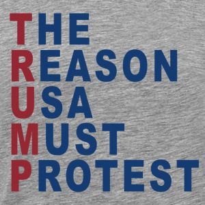 THE REASON USA MUST PROTEST - Men's Premium T-Shirt