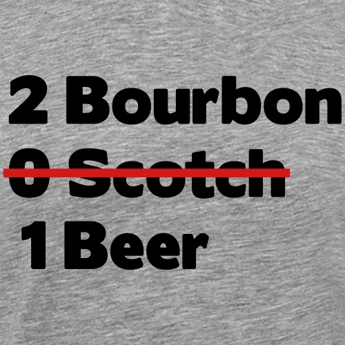 2 bourbon 0 scotch 1 beer - Men's Premium T-Shirt