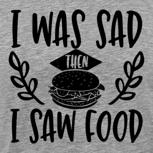I was sad then I saw food - Men's Premium T-Shirt