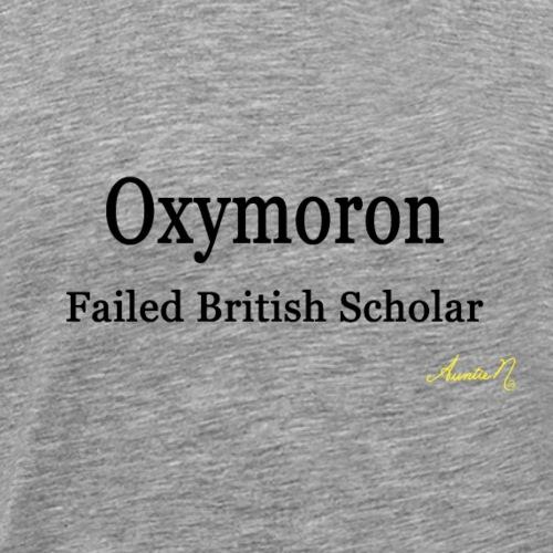0030 Oxymoron Failed British Scholar - Men's Premium T-Shirt