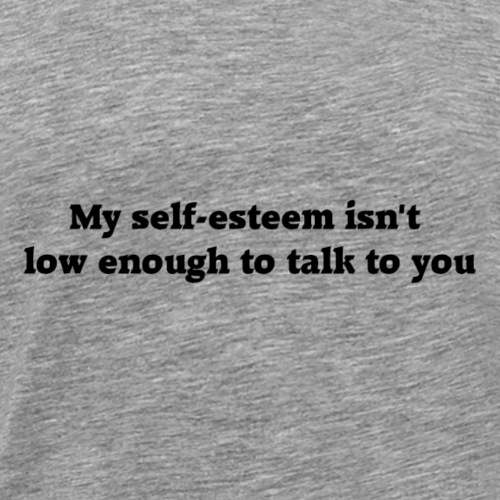 Self Esteem (Black Letters) - Men's Premium T-Shirt