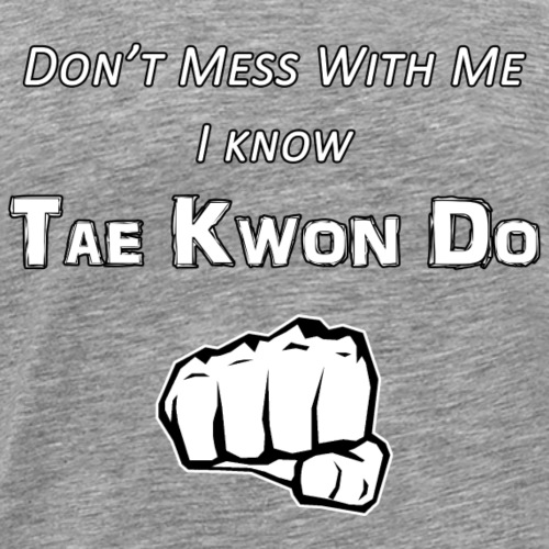 I Know Tae Kwon Do - Men's Premium T-Shirt