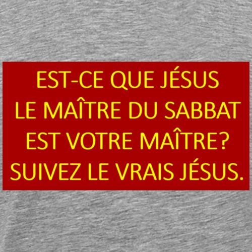 Est ce que Jesus le maitre du Sabbat est votre - Men's Premium T-Shirt