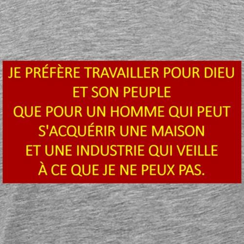 Je prefere travailler pour Dieu et son peuple que - Men's Premium T-Shirt
